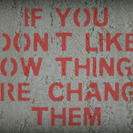 if-you-dont-like-how-things-are